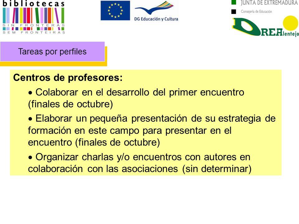Tareas por perfiles Centros de profesores: Colaborar en el desarrollo del primer encuentro (finales de octubre) Elaborar un pequeña presentación de su