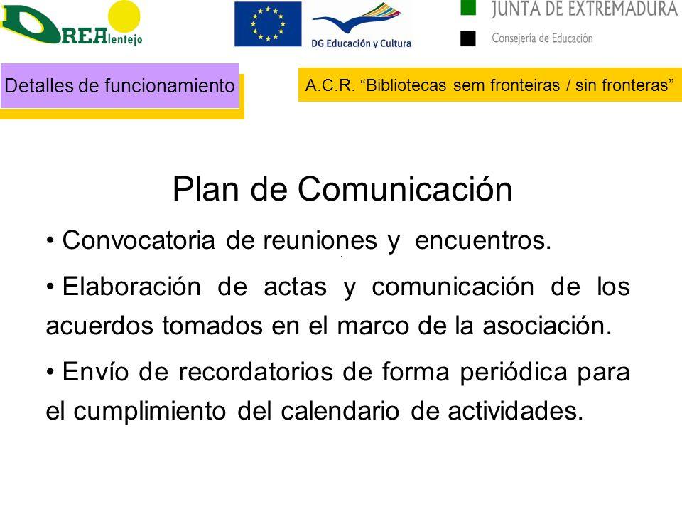 Detalles de funcionamiento A.C.R. Bibliotecas sem fronteiras / sin fronteras Plan de Comunicación Convocatoria de reuniones y encuentros. Elaboración