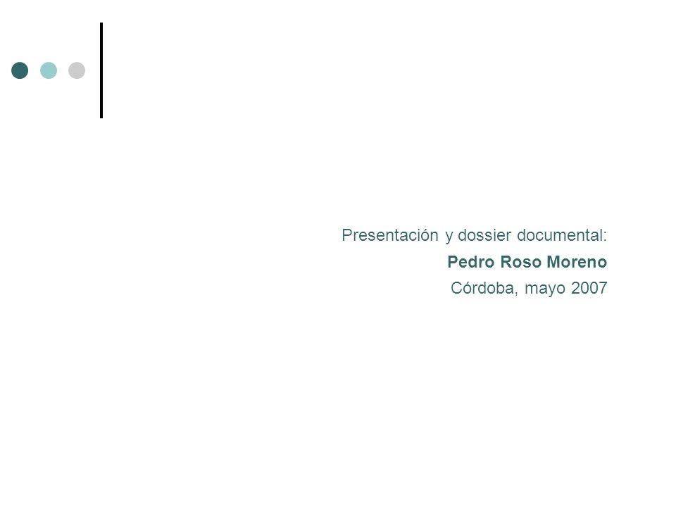 Presentación y dossier documental: Pedro Roso Moreno Córdoba, mayo 2007