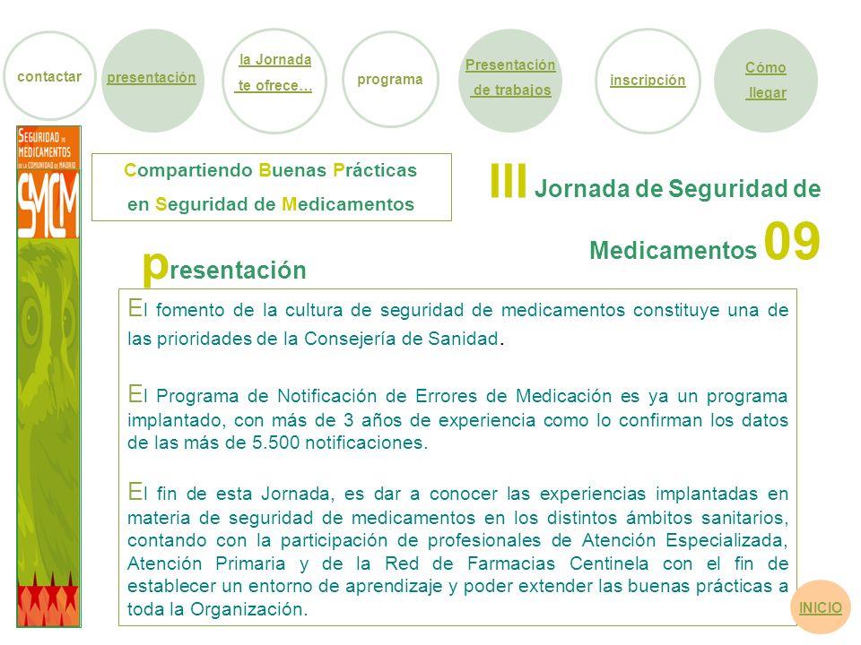 E l fomento de la cultura de seguridad de medicamentos constituye una de las prioridades de la Consejería de Sanidad. E l Programa de Notificación de