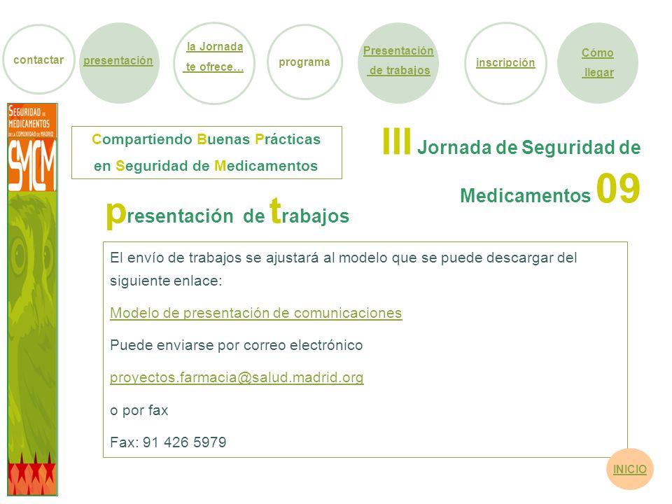 III Jornada de Seguridad de Medicamentos 09 El envío de trabajos se ajustará al modelo que se puede descargar del siguiente enlace: Modelo de presenta