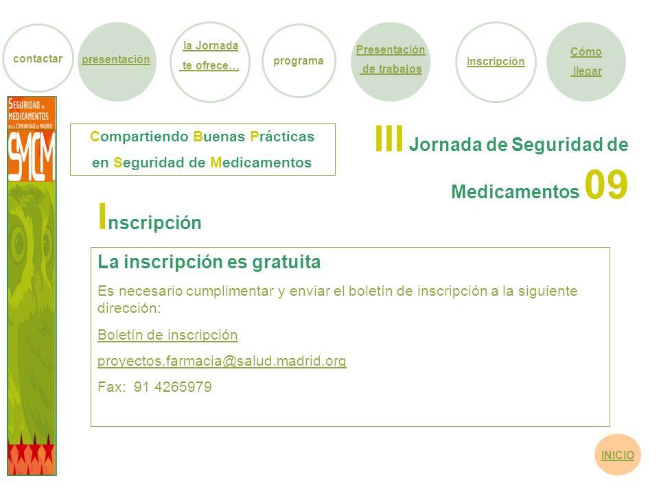 III Jornada de Seguridad de Medicamentos 09 La inscripción es gratuita Es necesario cumplimentar y enviar el boletín de inscripción a la siguiente dir
