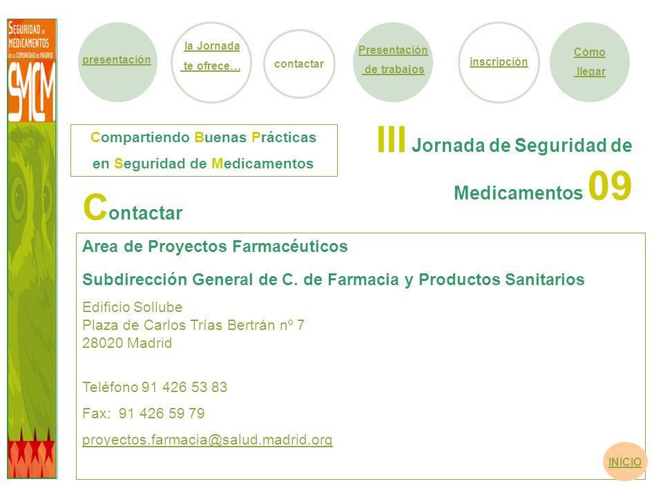 III Jornada de Seguridad de Medicamentos 09 Area de Proyectos Farmacéuticos Subdirección General de C. de Farmacia y Productos Sanitarios Edificio Sol