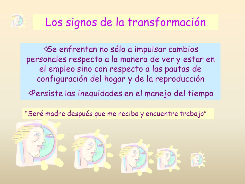 Los signos de la transformación Se enfrentan no sólo a impulsar cambios personales respecto a la manera de ver y estar en el empleo sino con respecto