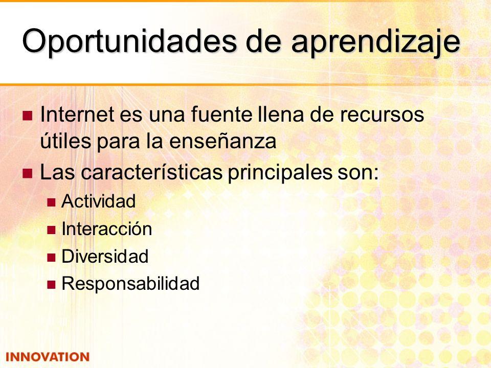 Oportunidades de aprendizaje Internet es una fuente llena de recursos útiles para la enseñanza Las características principales son: Actividad Interacción Diversidad Responsabilidad
