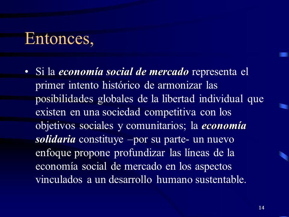 13 Hay mucha conciencia de que no es posible abordar lo social como algo independiente y separado de lo económico.