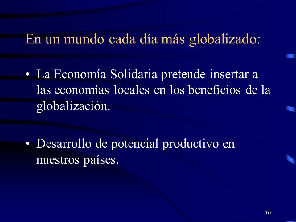 15 Fundamentos de la economía solidaria Practicar y respetar la unidad de las políticas de economía, de finanzas y de asuntos laborales, sociales y ecológicos.