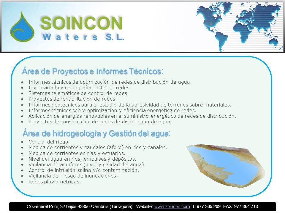 C/ General Prim, 32 bajos 43850 Cambrils (Tarragona) Website: www.soincon.com T: 977.365.209 FAX: 977.364.713www.soincon.com Área de Proyectos e Informes Técnicos Área de Proyectos e Informes Técnicos : Informes técnicos de optimización de redes de distribución de agua.