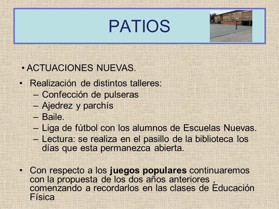 PATIOS Realización de distintos talleres: –Confección de pulseras –Ajedrez y parchís –Baile. –Liga de fútbol con los alumnos de Escuelas Nuevas. –Lect