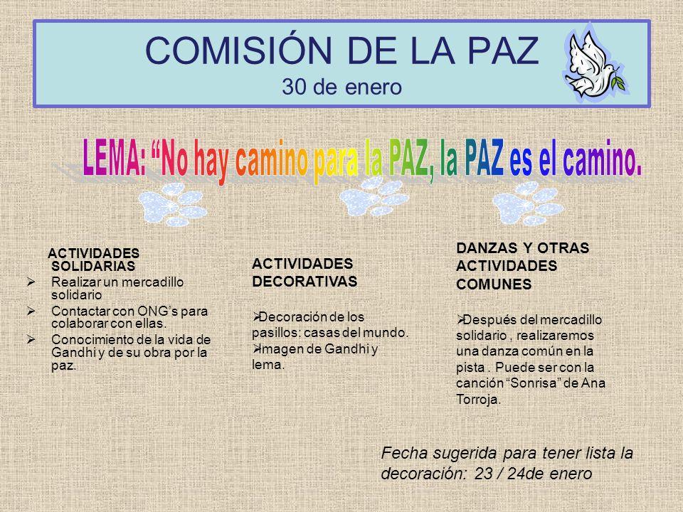COMISIÓN DE LA PAZ 30 de enero ACTIVIDADES SOLIDARIAS Realizar un mercadillo solidario Contactar con ONGs para colaborar con ellas. Conocimiento de la