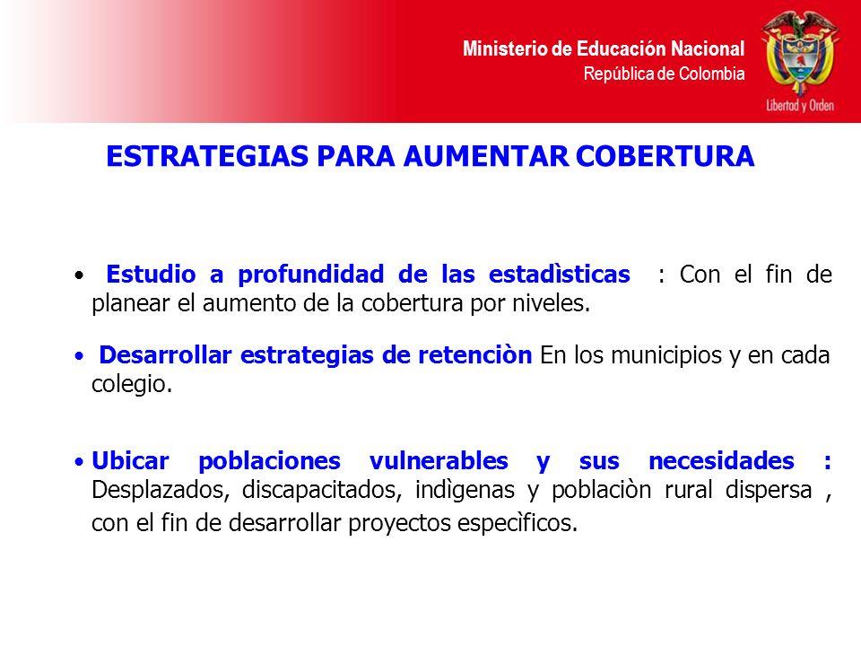 Ministerio de Educación Nacional República de Colombia Estudio a profundidad de las estadìsticas : Con el fin de planear el aumento de la cobertura po