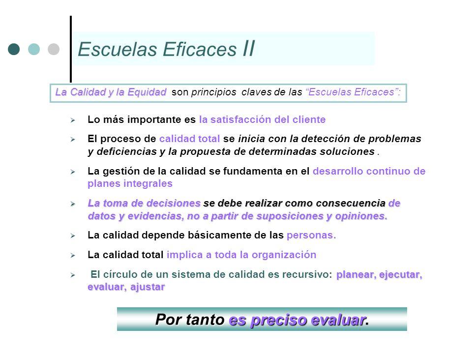 Escuelas Eficaces II Lo más importante es la satisfacción del cliente El proceso de calidad total se inicia con la detección de problemas y deficienci