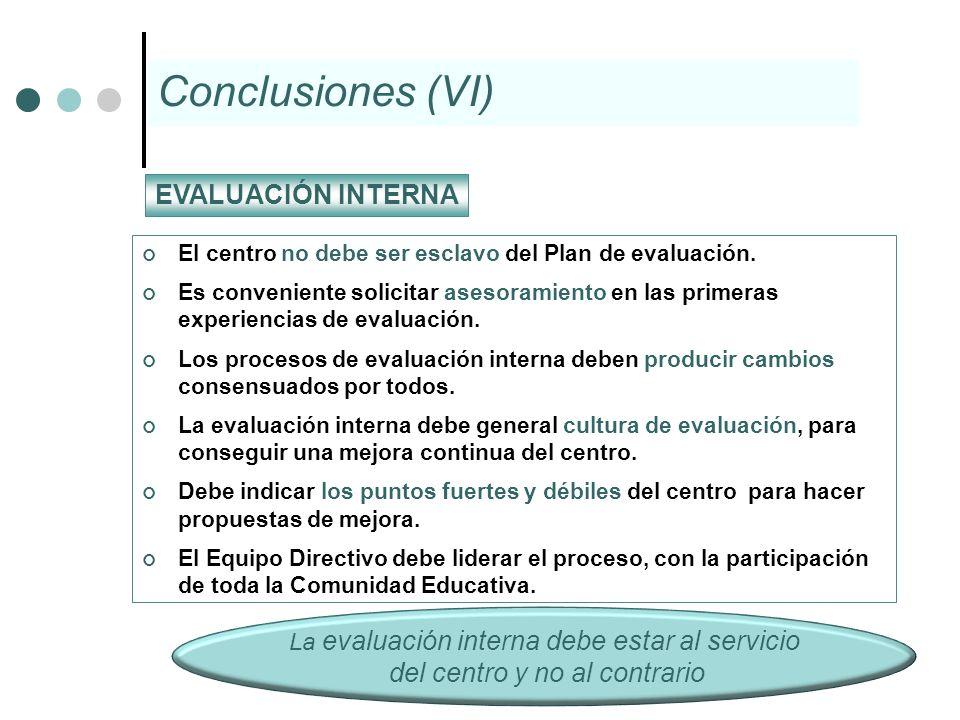 El centro no debe ser esclavo del Plan de evaluación. Es conveniente solicitar asesoramiento en las primeras experiencias de evaluación. Los procesos
