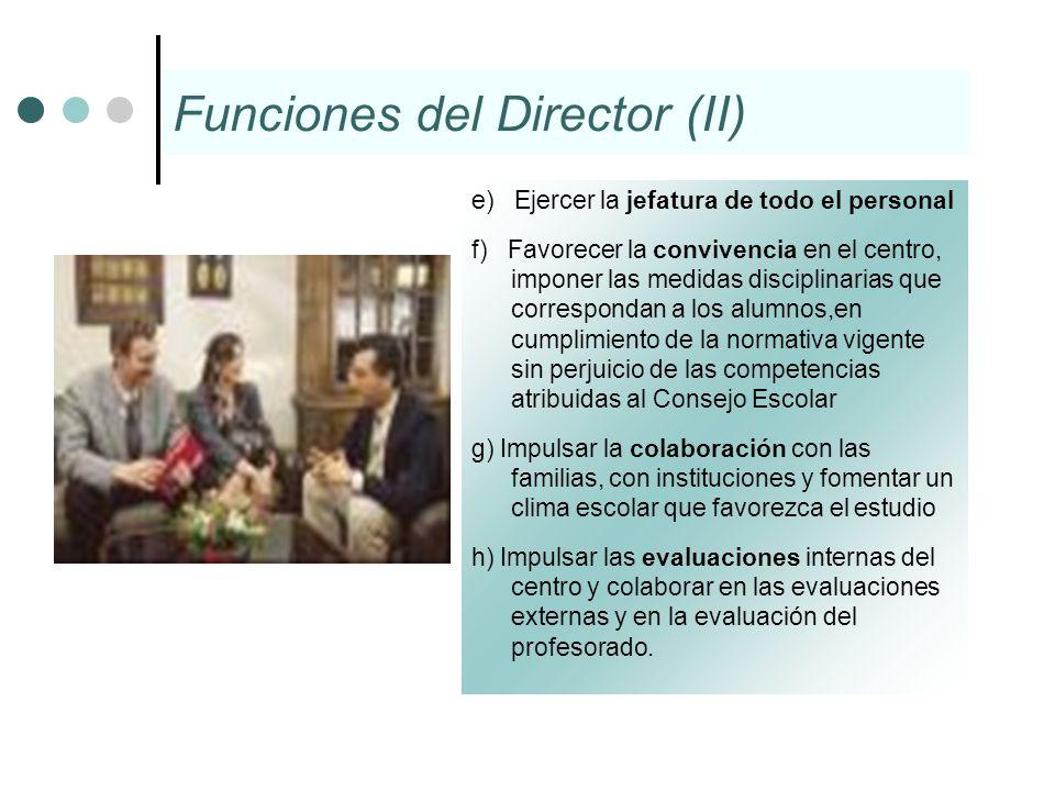 Funciones del Director (II) e) Ejercer la jefatura de todo el personal f) Favorecer la convivencia en el centro, imponer las medidas disciplinarias qu
