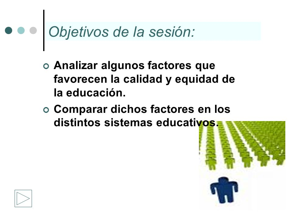 Analizar algunos factores que favorecen la calidad y equidad de la educación. Comparar dichos factores en los distintos sistemas educativos. Objetivos