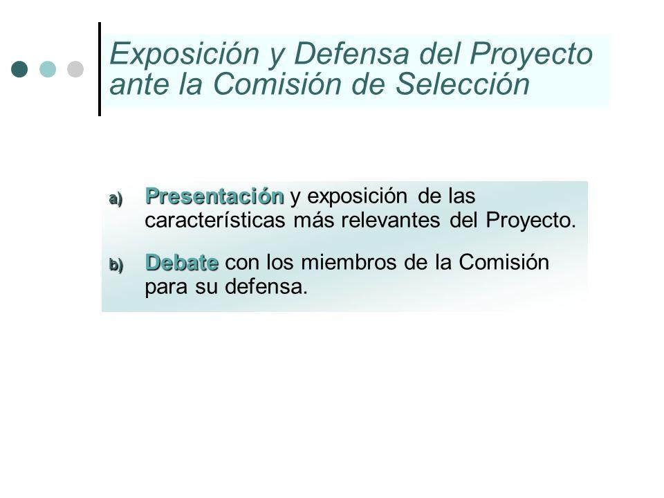 a) Presentación a) Presentación y exposición de las características más relevantes del Proyecto. b) Debate b) Debate con los miembros de la Comisión p