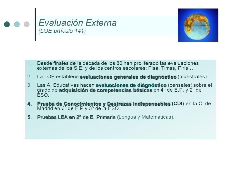 1.Desde finales de la década de los 80 han proliferado las evaluaciones externas de los S.E. y de los centros escolares: Pisa, Timss, Pirls… evaluacio