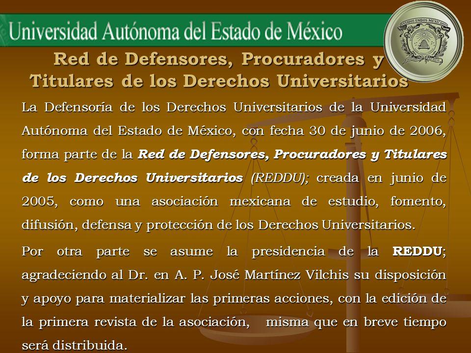 La Defensoría de los Derechos Universitarios de la Universidad Autónoma del Estado de México, con fecha 30 de junio de 2006, forma parte de la Red de