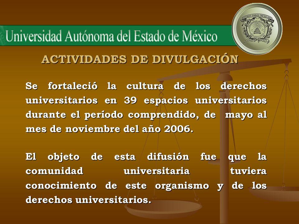 ACTIVIDADES DE DIVULGACIÓN Se fortaleció la cultura de los derechos universitarios en 39 espacios universitarios durante el período comprendido, de ma