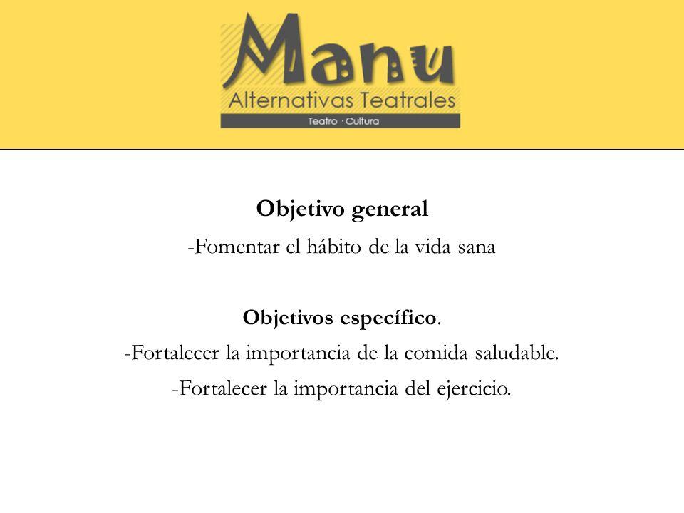 Objetivo general -Fomentar el hábito de la vida sana Objetivos específico. -Fortalecer la importancia de la comida saludable. -Fortalecer la importanc