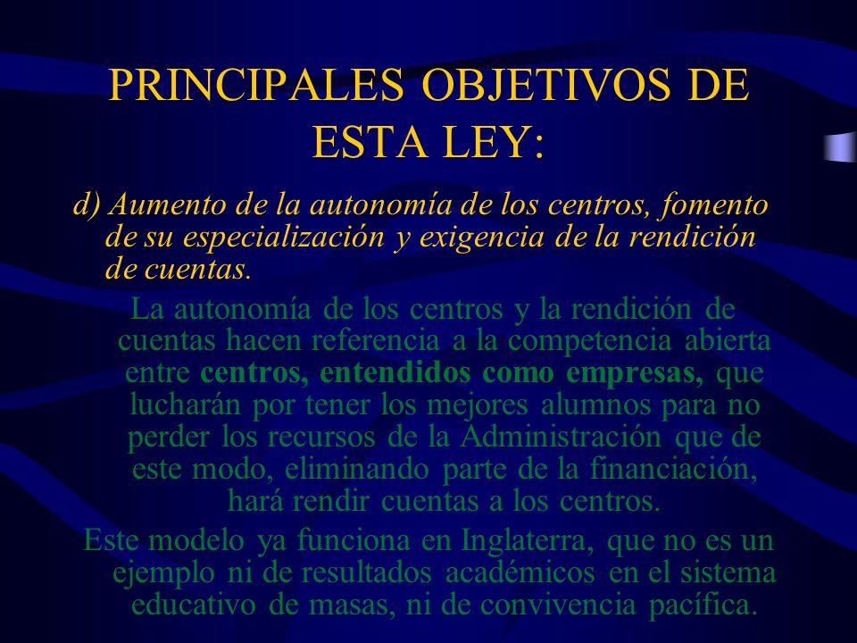 PRINCIPALES OBJETIVOS DE ESTA LEY: d) Aumento de la autonomía de los centros, fomento de su especialización y exigencia de la rendición de cuentas. La