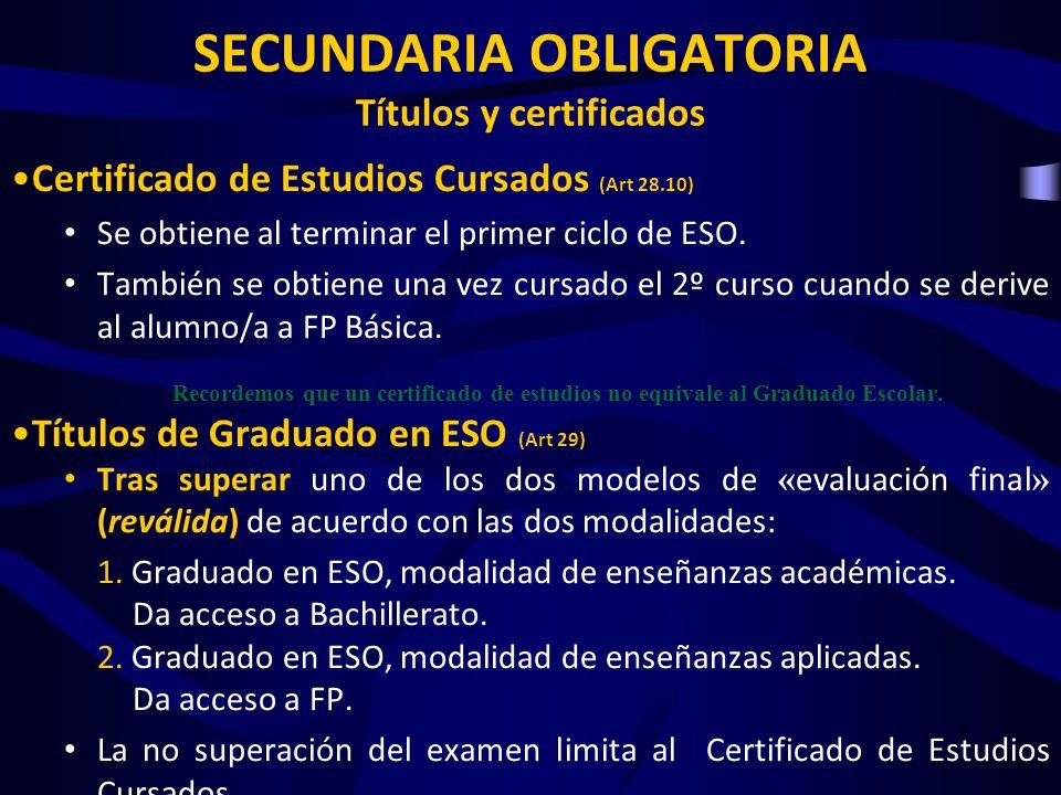 Certificado de Estudios Cursados (Art 28.10) Se obtiene al terminar el primer ciclo de ESO. También se obtiene una vez cursado el 2º curso cuando se d