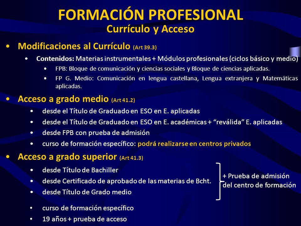 FORMACIÓN PROFESIONAL Currículo y Acceso Modificaciones al Currículo (Art 39.3) Contenidos: Materias instrumentales + Módulos profesionales (ciclos bá