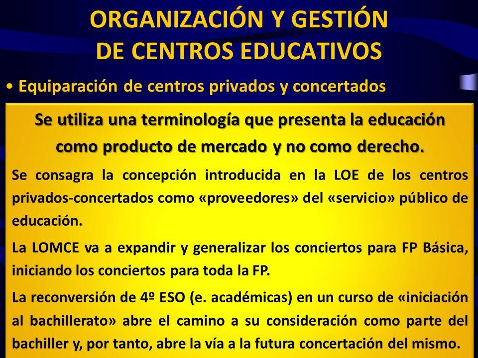 ORGANIZACIÓN Y GESTIÓN DE CENTROS EDUCATIVOS Equiparación de centros privados y concertados La LOMCE introduce la consideración de SISTEMA EDUCATIVO c