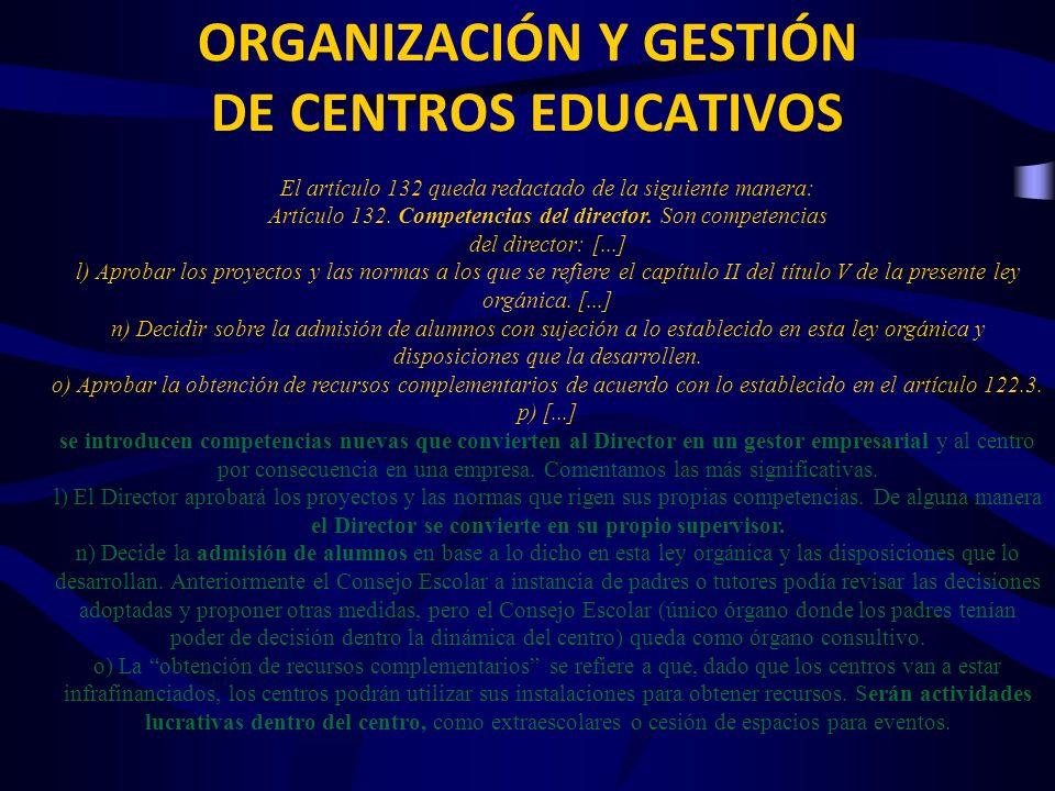 ORGANIZACIÓN Y GESTIÓN DE CENTROS EDUCATIVOS El artículo 132 queda redactado de la siguiente manera: Artículo 132. Competencias del director. Son comp