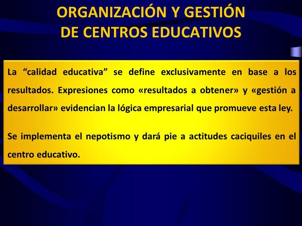 ORGANIZACIÓN Y GESTIÓN DE CENTROS EDUCATIVOS La calidad educativa se define exclusivamente en base a los resultados. Expresiones como «resultados a ob