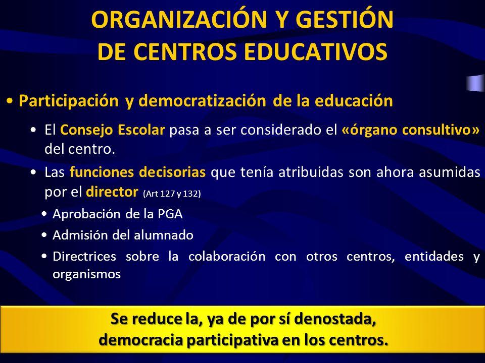 ORGANIZACIÓN Y GESTIÓN DE CENTROS EDUCATIVOS La comisión de elección del director: Deja de tener la mayoría de miembros del centro y pasa a tener mayoría la Administración (2/3) (Art 135.2) La representación docente en la Comisión pasa del 33% al 15%.