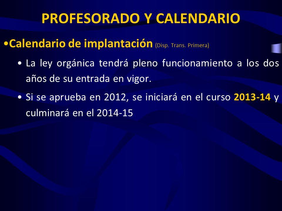 PROFESORADO Y CALENDARIO Calendario de implantación (Disp. Trans. Primera) La ley orgánica tendrá pleno funcionamiento a los dos años de su entrada en