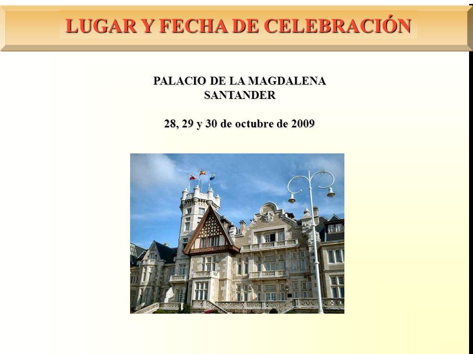LUGAR Y FECHA DE CELEBRACIÓN PALACIO DE LA MAGDALENA SANTANDER 28, 29 y 30 de octubre de 2009