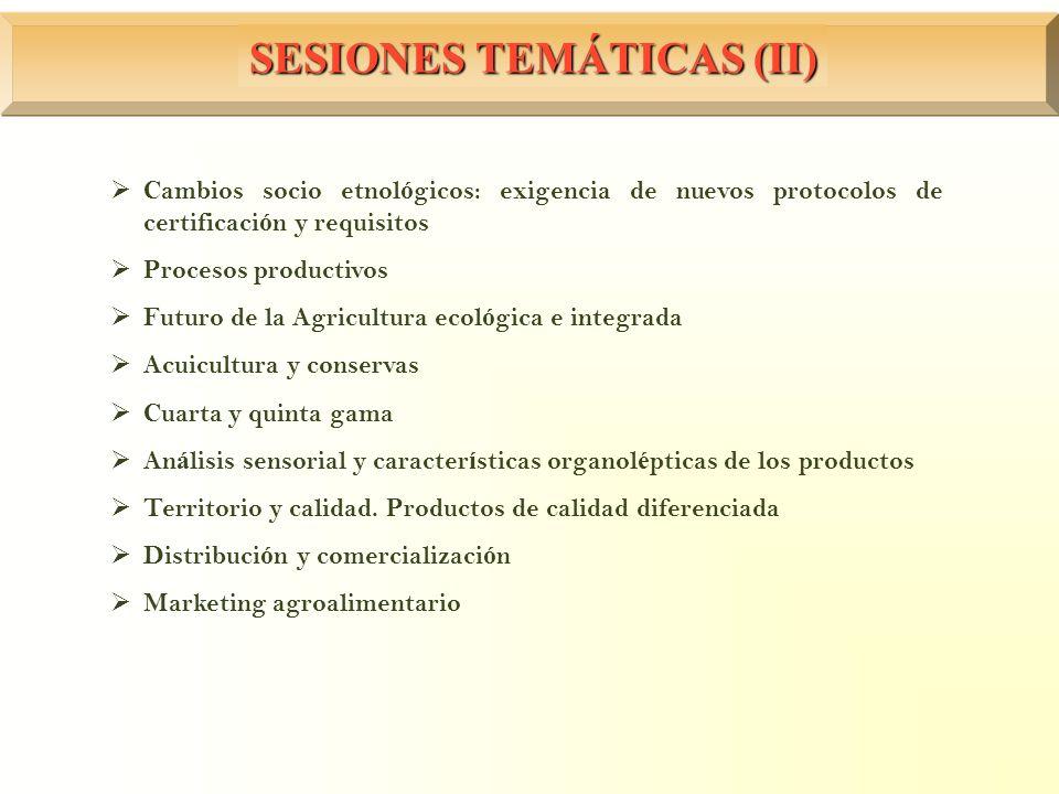 SESIONES TEMÁTICAS (II) Cambios socio etnol ó gicos: exigencia de nuevos protocolos de certificaci ó n y requisitos Procesos productivos Futuro de la