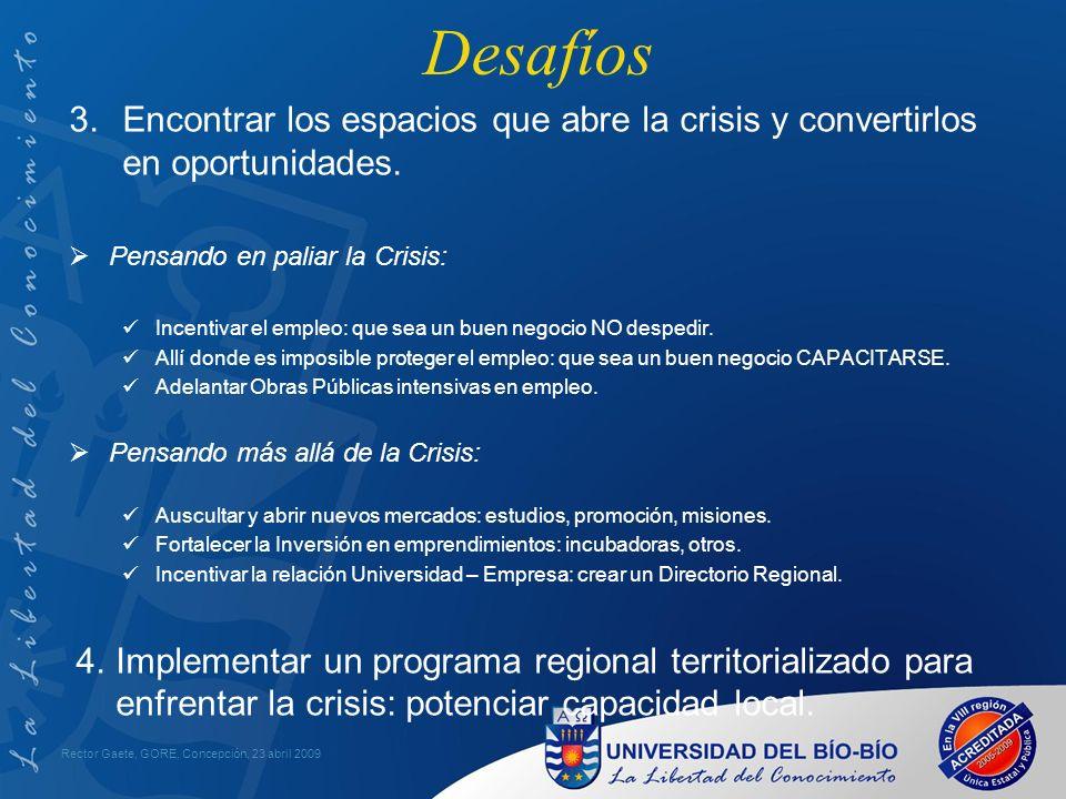 Desafíos Rector Gaete, GORE, Concepción, 23 abril 2009 3.Encontrar los espacios que abre la crisis y convertirlos en oportunidades.