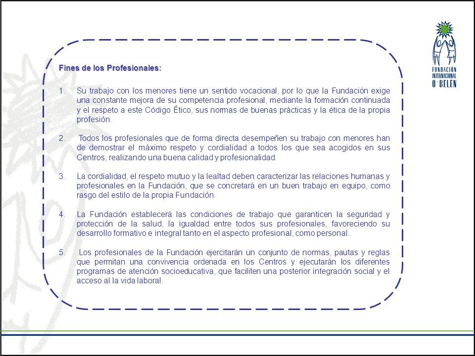 Fines de los Profesionales: 1.Su trabajo con los menores tiene un sentido vocacional, por lo que la Fundación exige una constante mejora de su compete