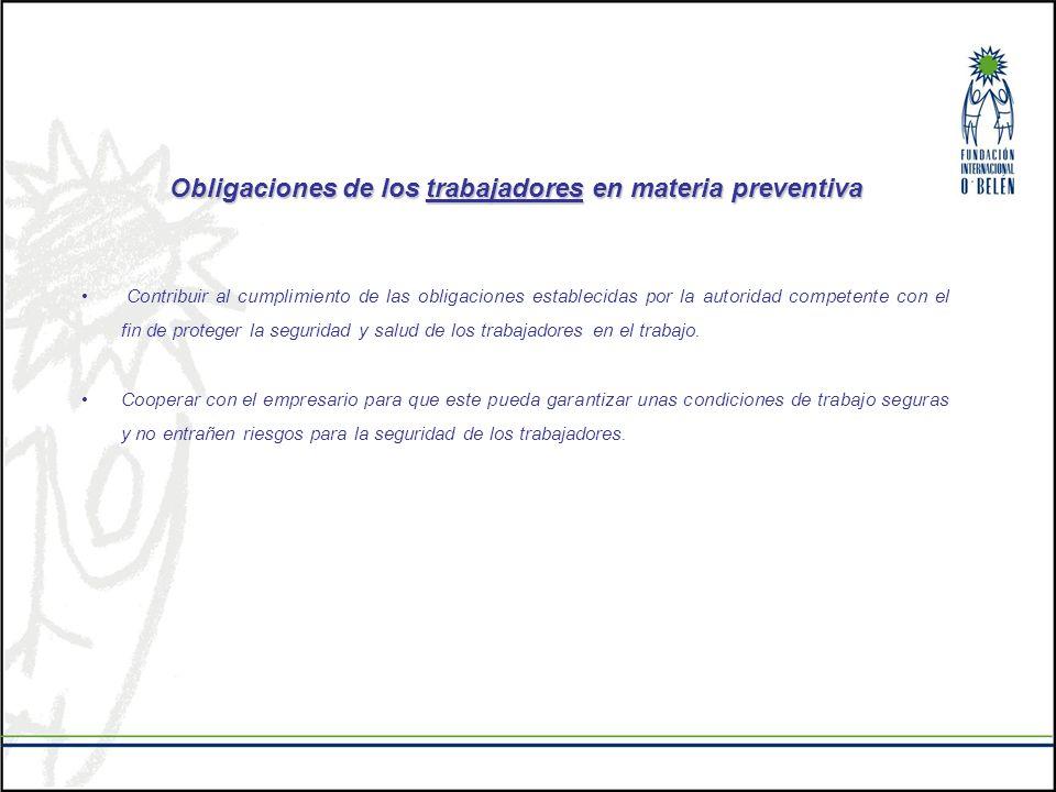 Obligaciones de los trabajadores en materia preventiva Contribuir al cumplimiento de las obligaciones establecidas por la autoridad competente con el