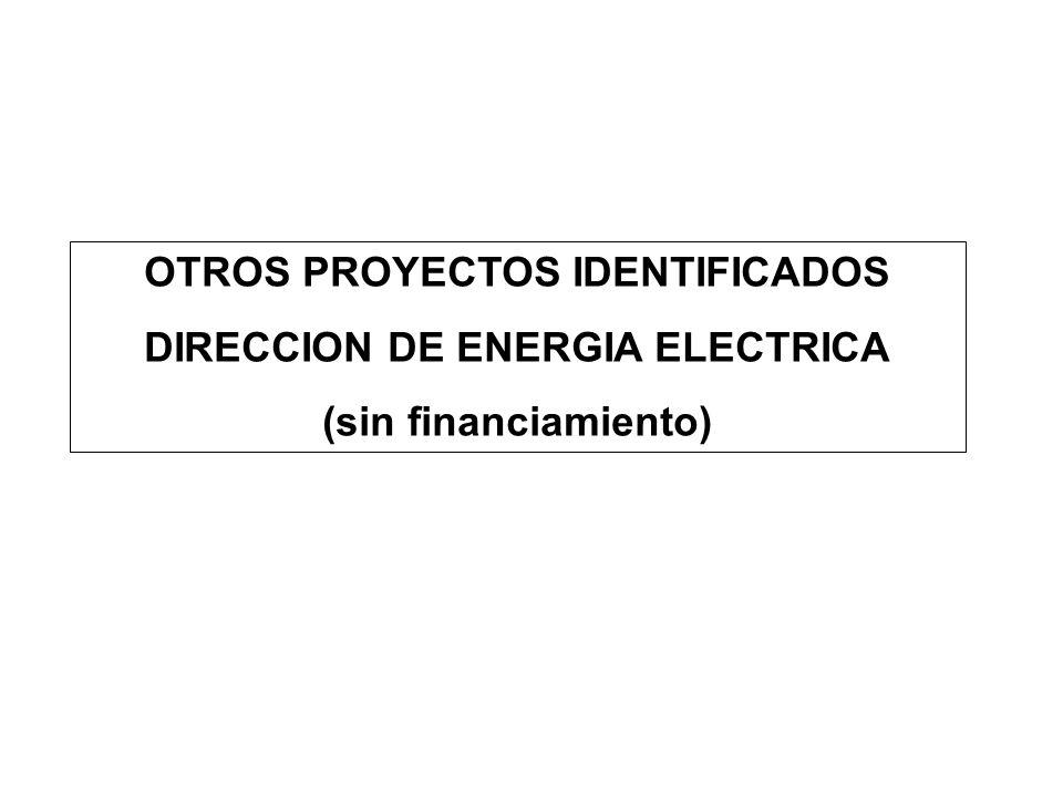 OTROS PROYECTOS IDENTIFICADOS DIRECCION DE ENERGIA ELECTRICA (sin financiamiento)
