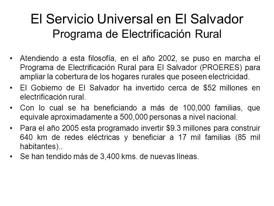 Atendiendo a esta filosofía, en el año 2002, se puso en marcha el Programa de Electrificación Rural para El Salvador (PROERES) para ampliar la cobertura de los hogares rurales que poseen electricidad.