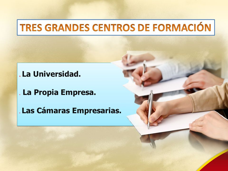 . La Universidad.. La Propia Empresa.. Las Cámaras Empresarias.. La Universidad.. La Propia Empresa.. Las Cámaras Empresarias.
