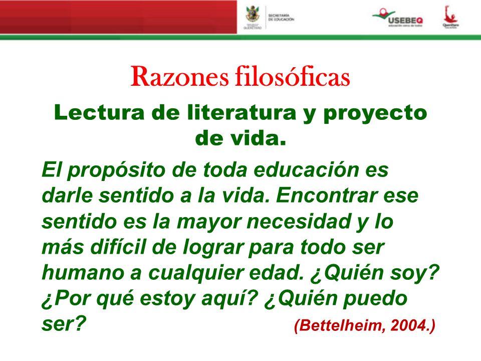 Razones filosóficas Lectura de literatura y proyecto de vida. El propósito de toda educación es darle sentido a la vida. Encontrar ese sentido es la m