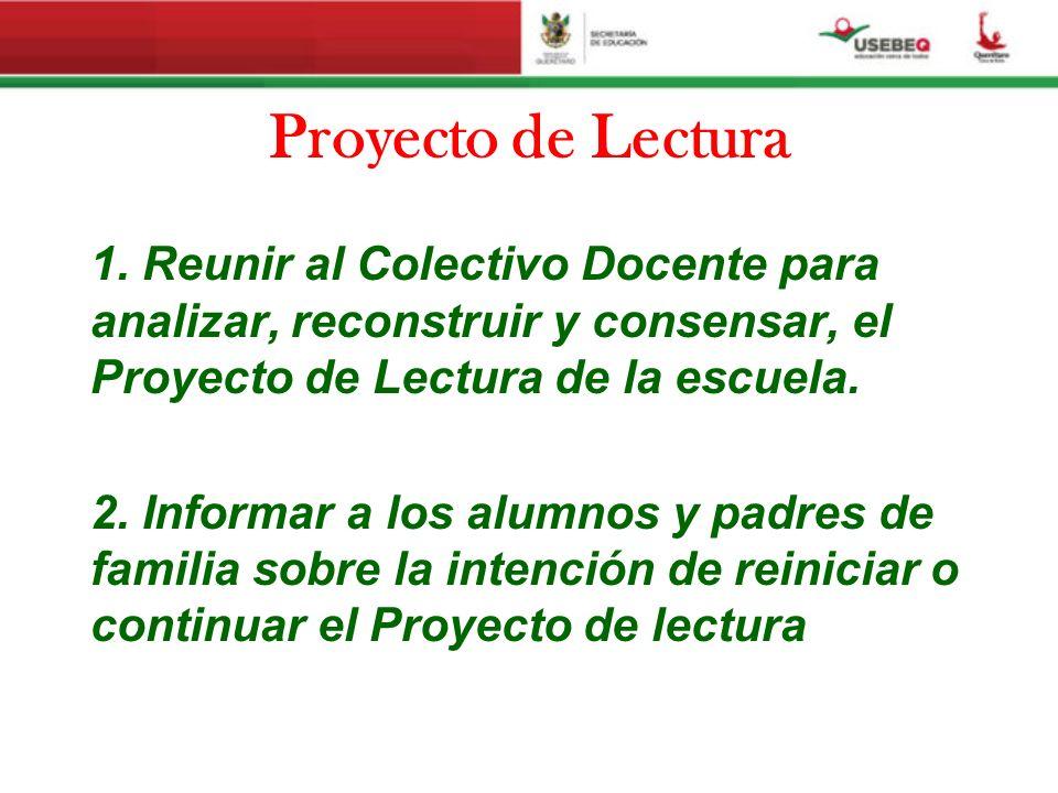 Proyecto de Lectura 1. Reunir al Colectivo Docente para analizar, reconstruir y consensar, el Proyecto de Lectura de la escuela. 2. Informar a los alu