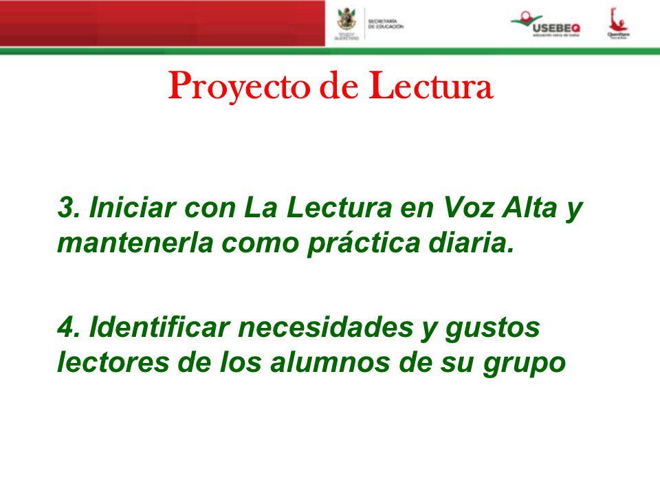 Proyecto de Lectura 3. Iniciar con La Lectura en Voz Alta y mantenerla como práctica diaria. 4. Identificar necesidades y gustos lectores de los alumn