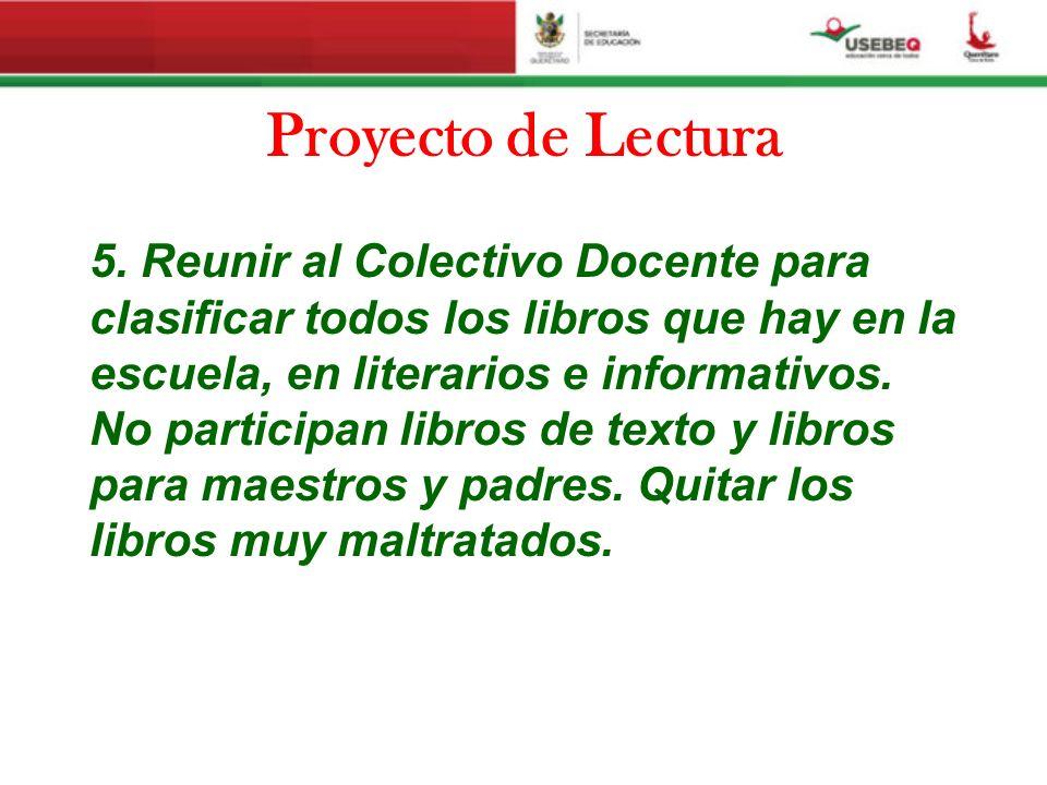 Proyecto de Lectura 5. Reunir al Colectivo Docente para clasificar todos los libros que hay en la escuela, en literarios e informativos. No participan
