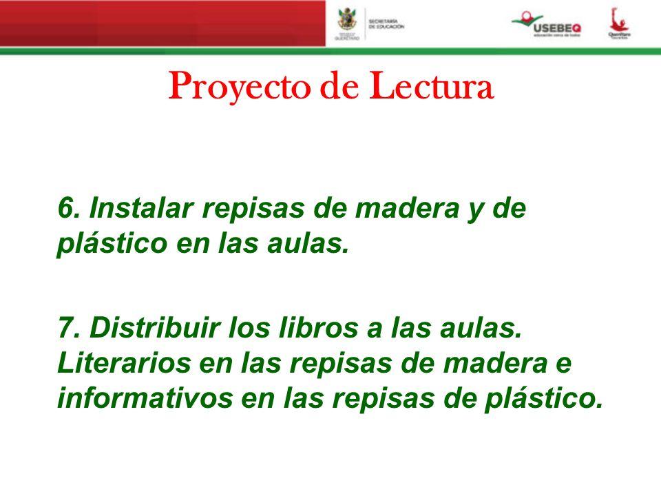 Proyecto de Lectura 6. Instalar repisas de madera y de plástico en las aulas. 7. Distribuir los libros a las aulas. Literarios en las repisas de mader