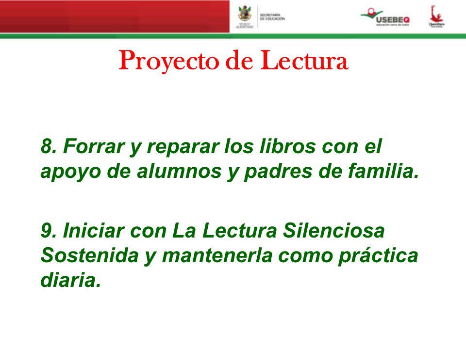 Proyecto de Lectura 8. Forrar y reparar los libros con el apoyo de alumnos y padres de familia. 9. Iniciar con La Lectura Silenciosa Sostenida y mante