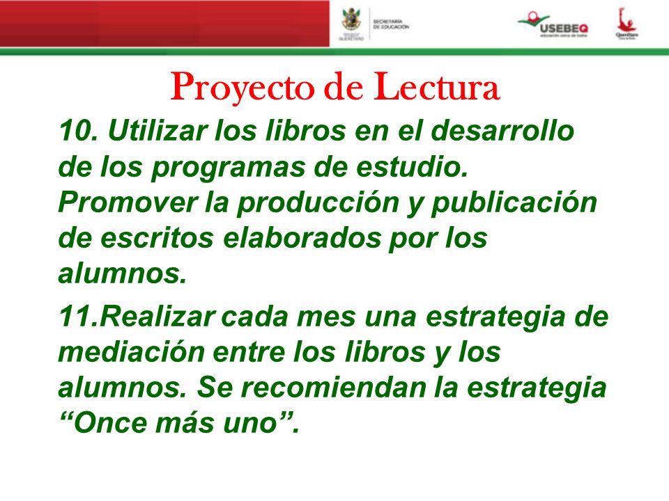 Proyecto de Lectura 10. Utilizar los libros en el desarrollo de los programas de estudio. Promover la producción y publicación de escritos elaborados