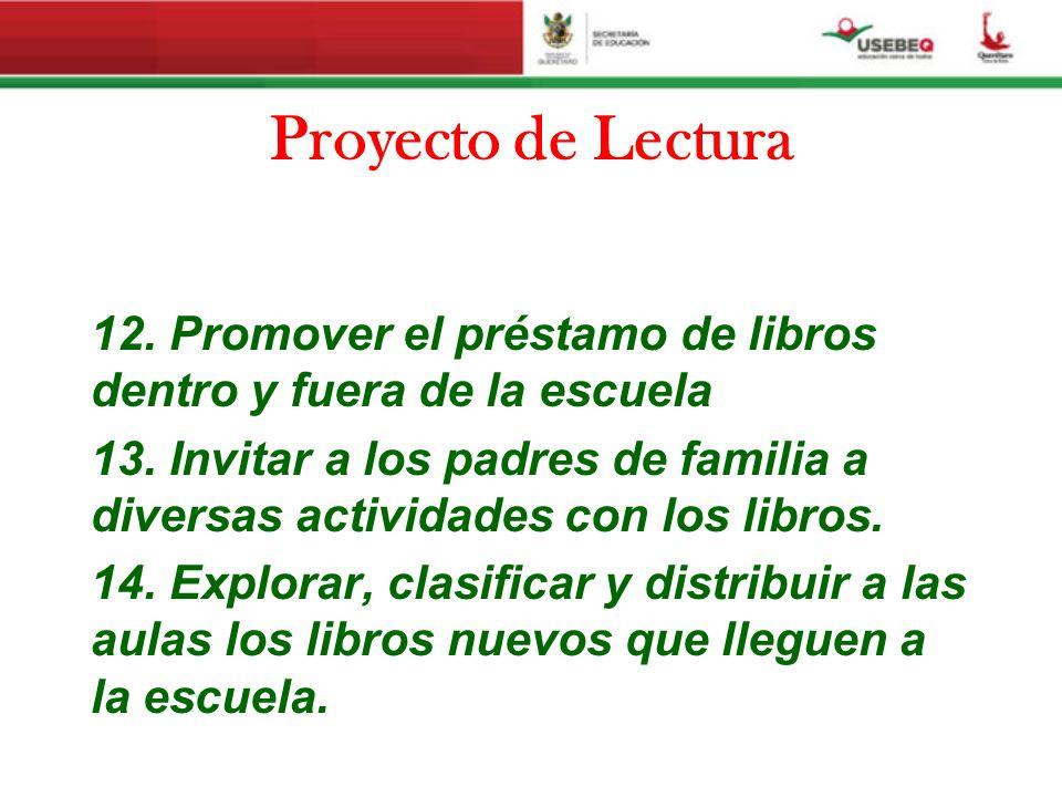 Proyecto de Lectura 12. Promover el préstamo de libros dentro y fuera de la escuela 13. Invitar a los padres de familia a diversas actividades con los