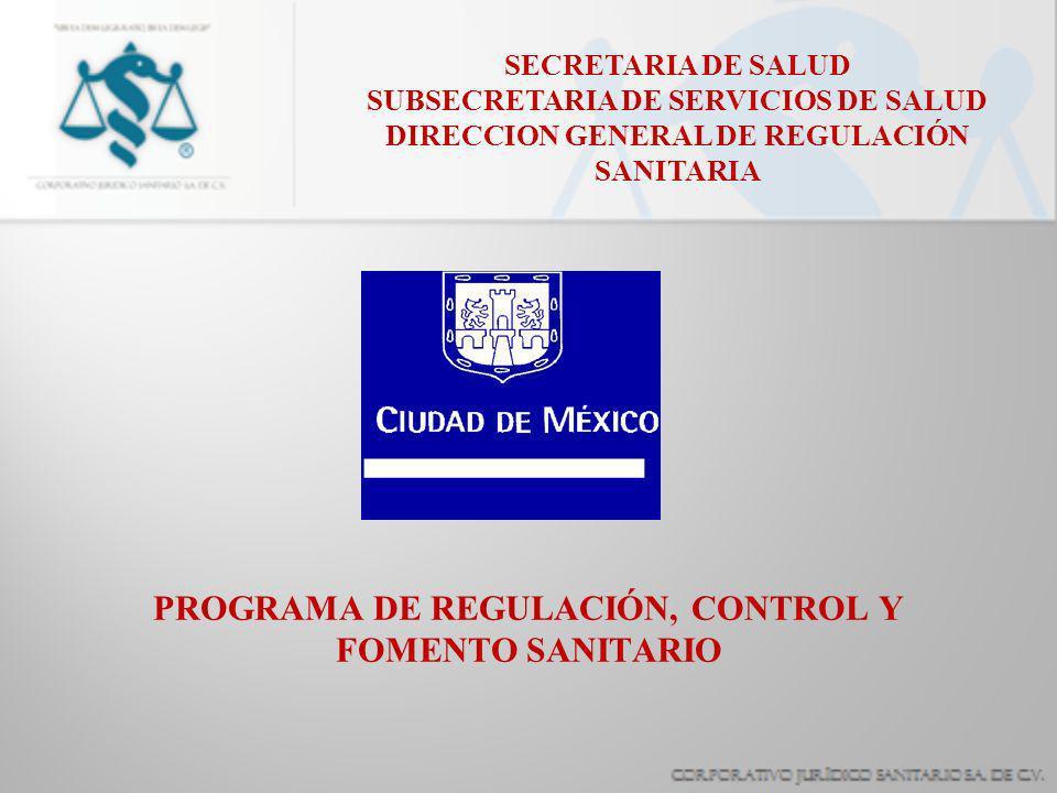 SECRETARIA DE SALUD SUBSECRETARIA DE SERVICIOS DE SALUD DIRECCION GENERAL DE REGULACIÓN SANITARIA PROGRAMA DE REGULACIÓN, CONTROL Y FOMENTO SANITARIO
