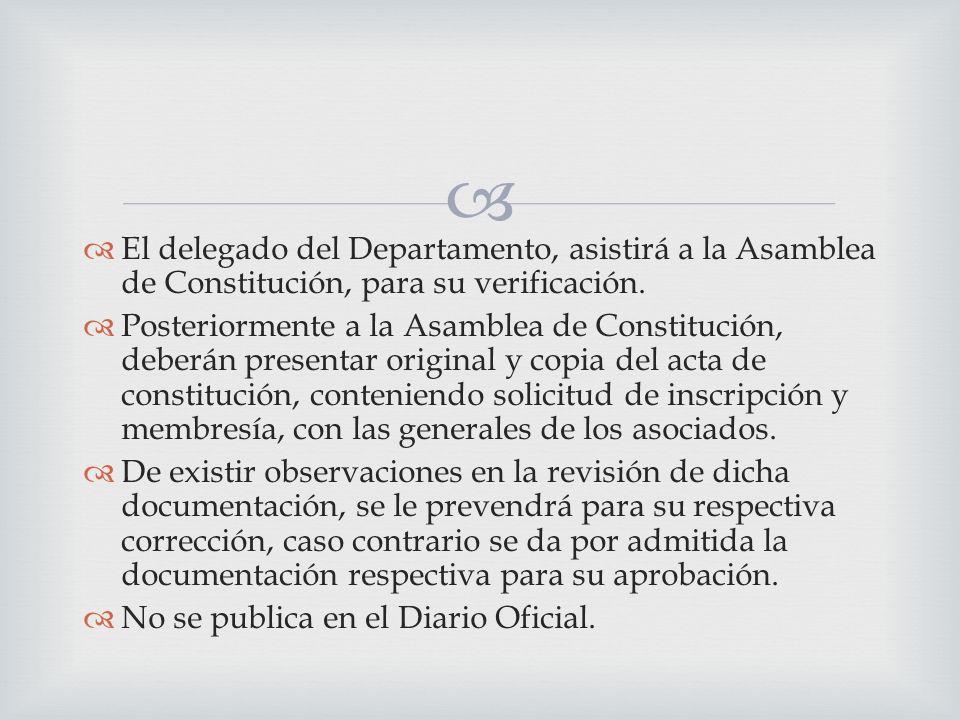 El delegado del Departamento, asistirá a la Asamblea de Constitución, para su verificación.